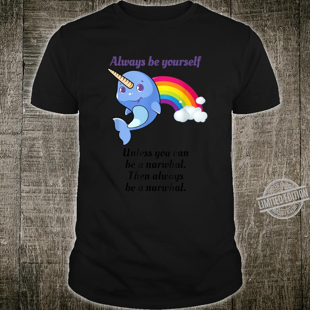 Always Be A Narwhal, Unless You Can Cute Animal Shirt