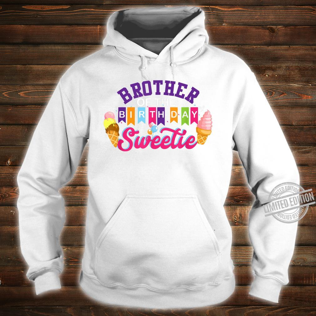 Brother of the birthday sweetie ice cream matching family Shirt hoodie