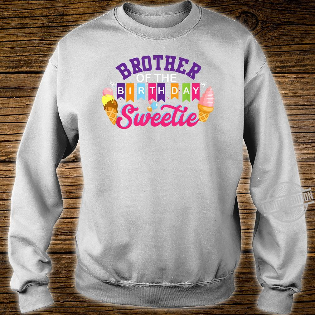 Brother of the birthday sweetie ice cream matching family Shirt sweater