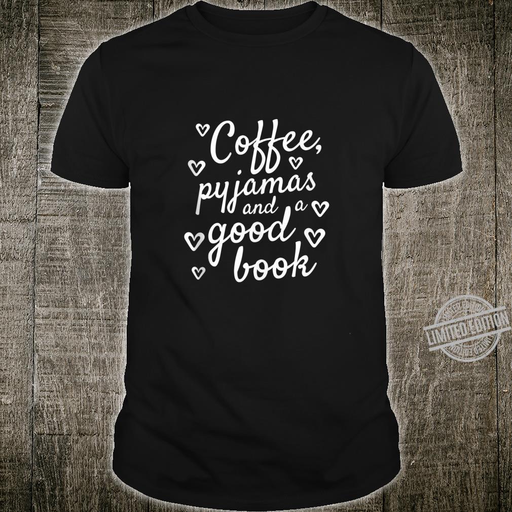 Coffee, Pyjamas and a Good Book Cute Bookworm Shirt