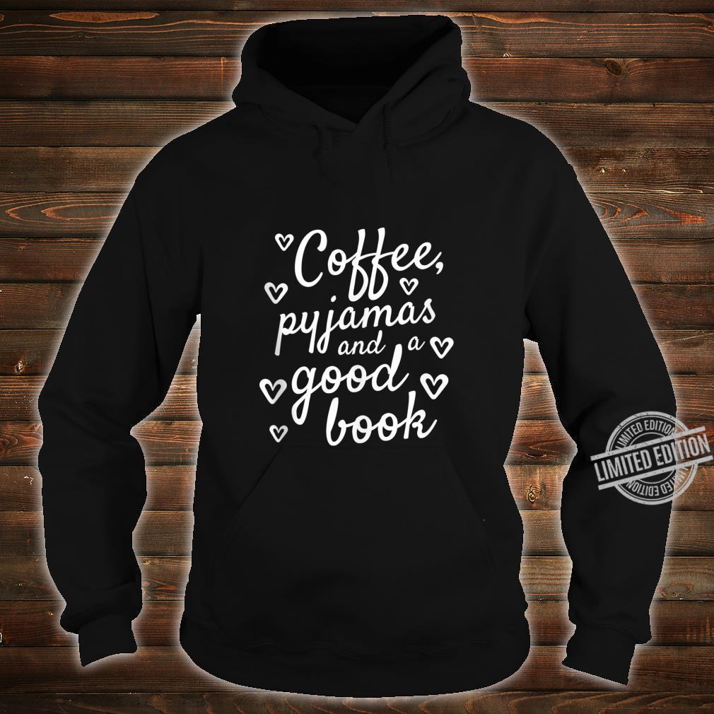 Coffee, Pyjamas and a Good Book Cute Bookworm Shirt hoodie