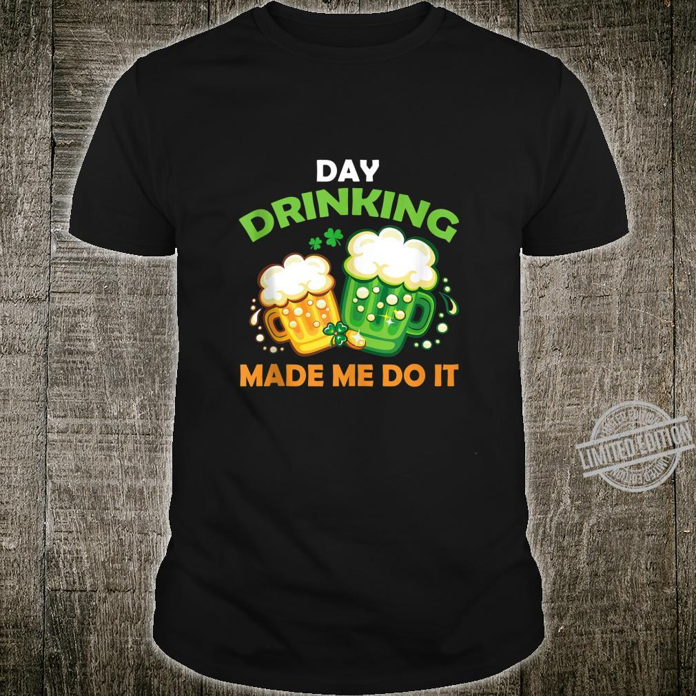 Day Drinking Made Me Do It St Patricks Day Group Drinking Shirt