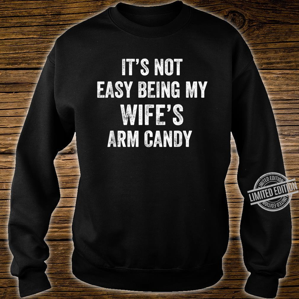 Distressed Its Not Easy Being My Wifes Arm Candy Shirt sweater