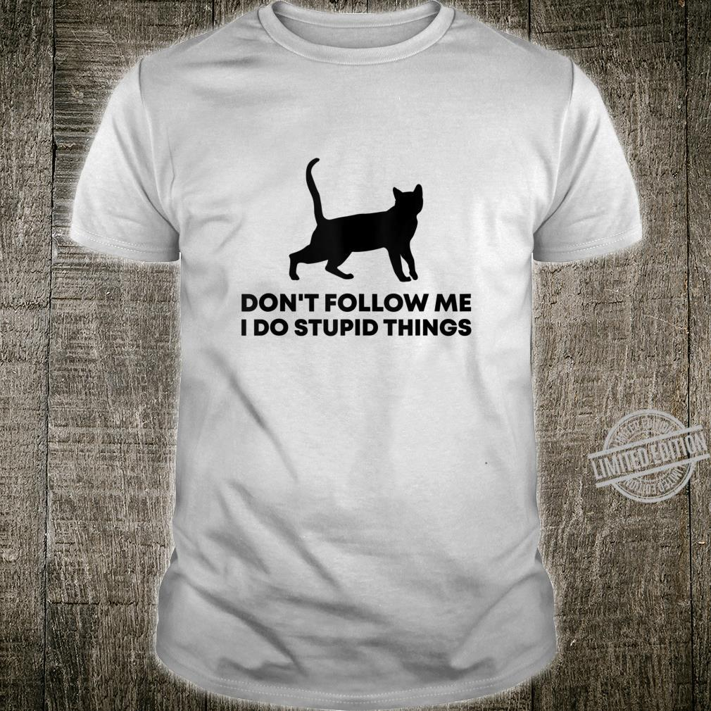 Don't Follow Me I Do Stupid Things Kitten Cat Shirt