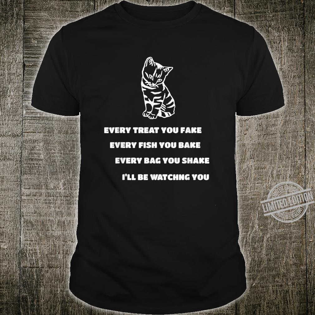 Every Treat You Fake Every Fish You Bake Cat Song Shirt