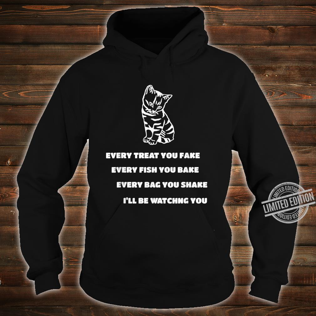 Every Treat You Fake Every Fish You Bake Cat Song Shirt hoodie