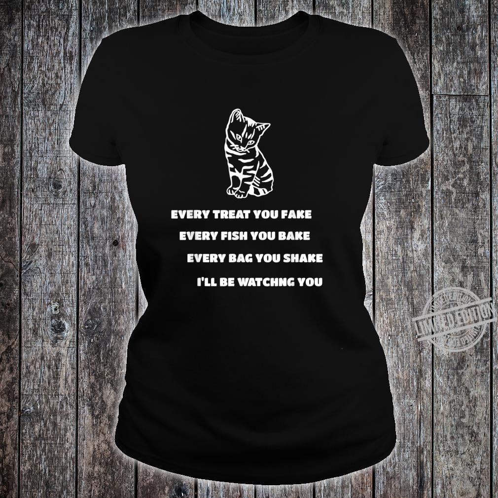Every Treat You Fake Every Fish You Bake Cat Song Shirt ladies tee