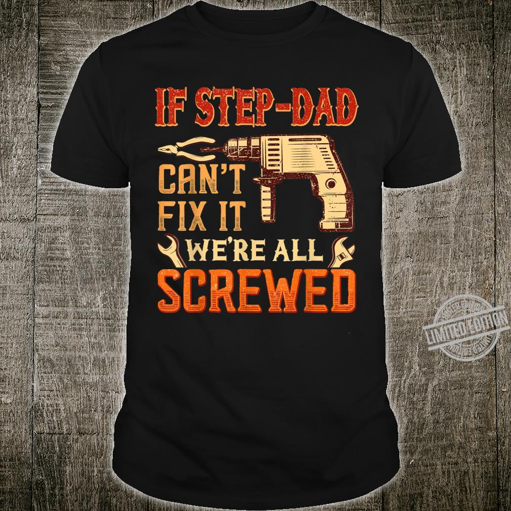 Father's Day If StepDad Can't Fix it We're All Screwed Shirt