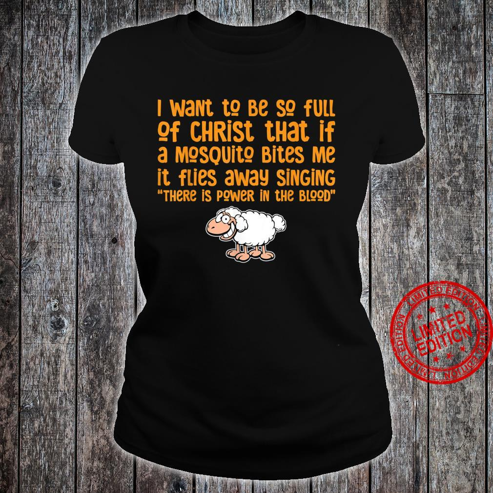 Funny I want to be filled with Christ Mosquitoes sing Humor Shirt ladies tee