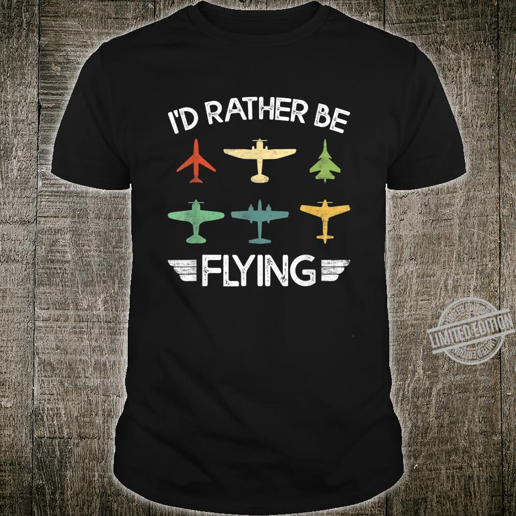 Funny Retro Distressed I'd Rather Be Flying Airplane Pilot Shirt