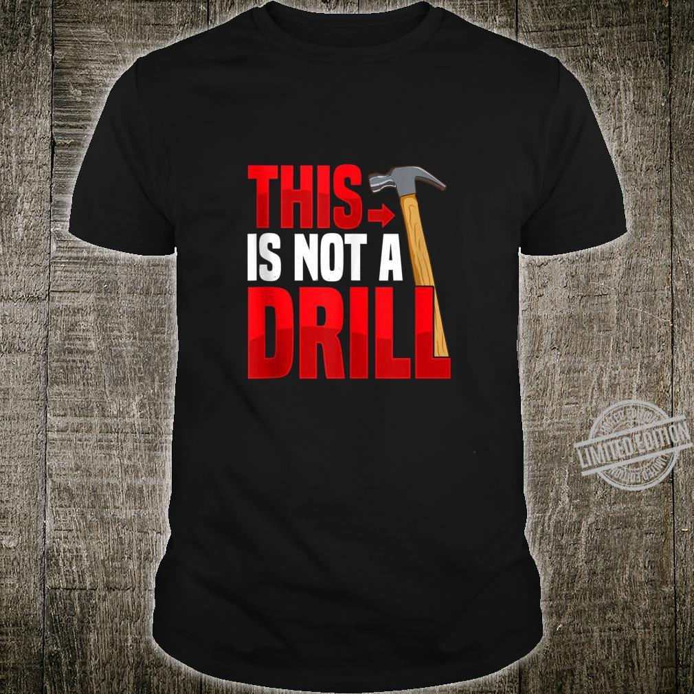 Funny This Is Not A Drill Construction Sarcastic Shirt