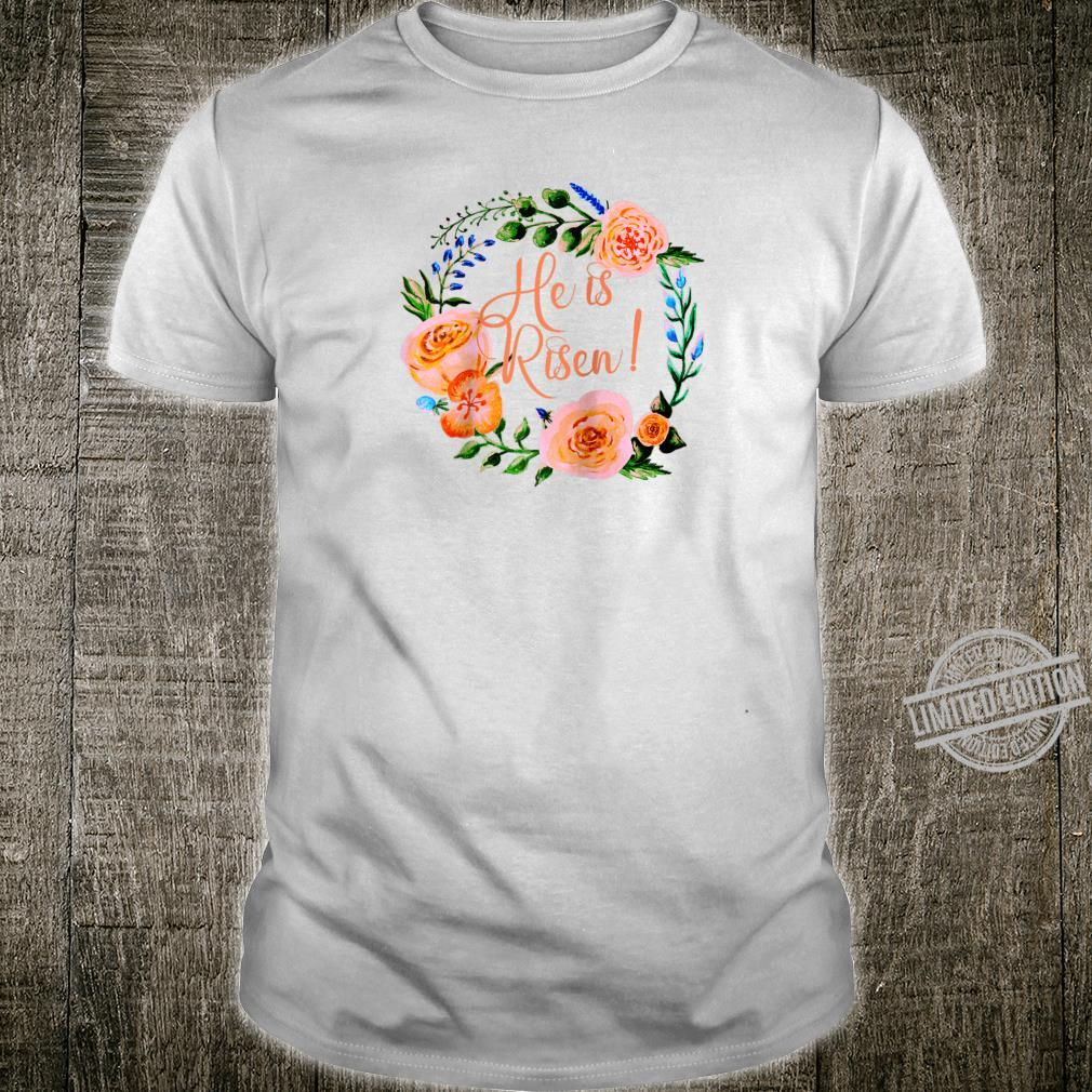 HE IS RISEN with Beautiful Floral Wreath EASTER Shirt
