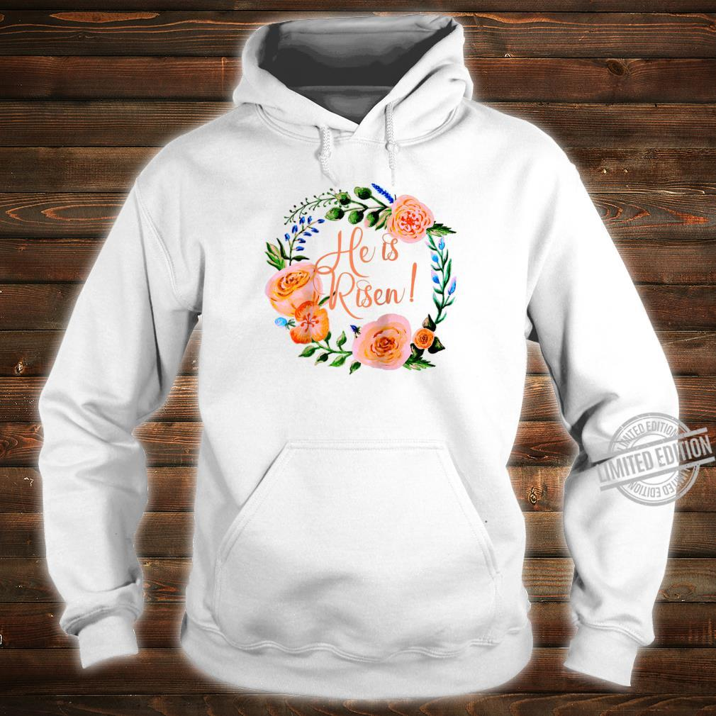 HE IS RISEN with Beautiful Floral Wreath EASTER Shirt hoodie