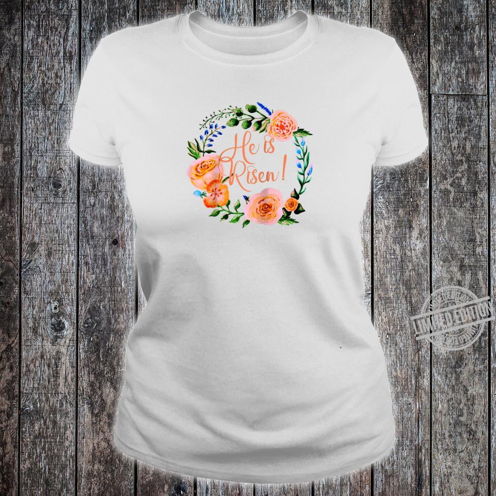 HE IS RISEN with Beautiful Floral Wreath EASTER Shirt ladies tee