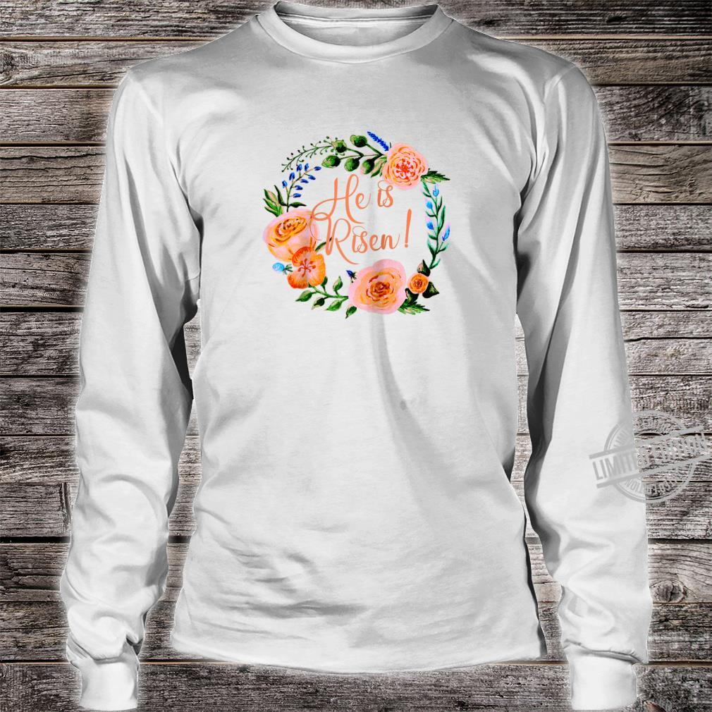 HE IS RISEN with Beautiful Floral Wreath EASTER Shirt long sleeved
