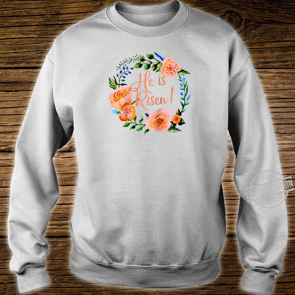HE IS RISEN with Beautiful Floral Wreath EASTER Shirt sweater