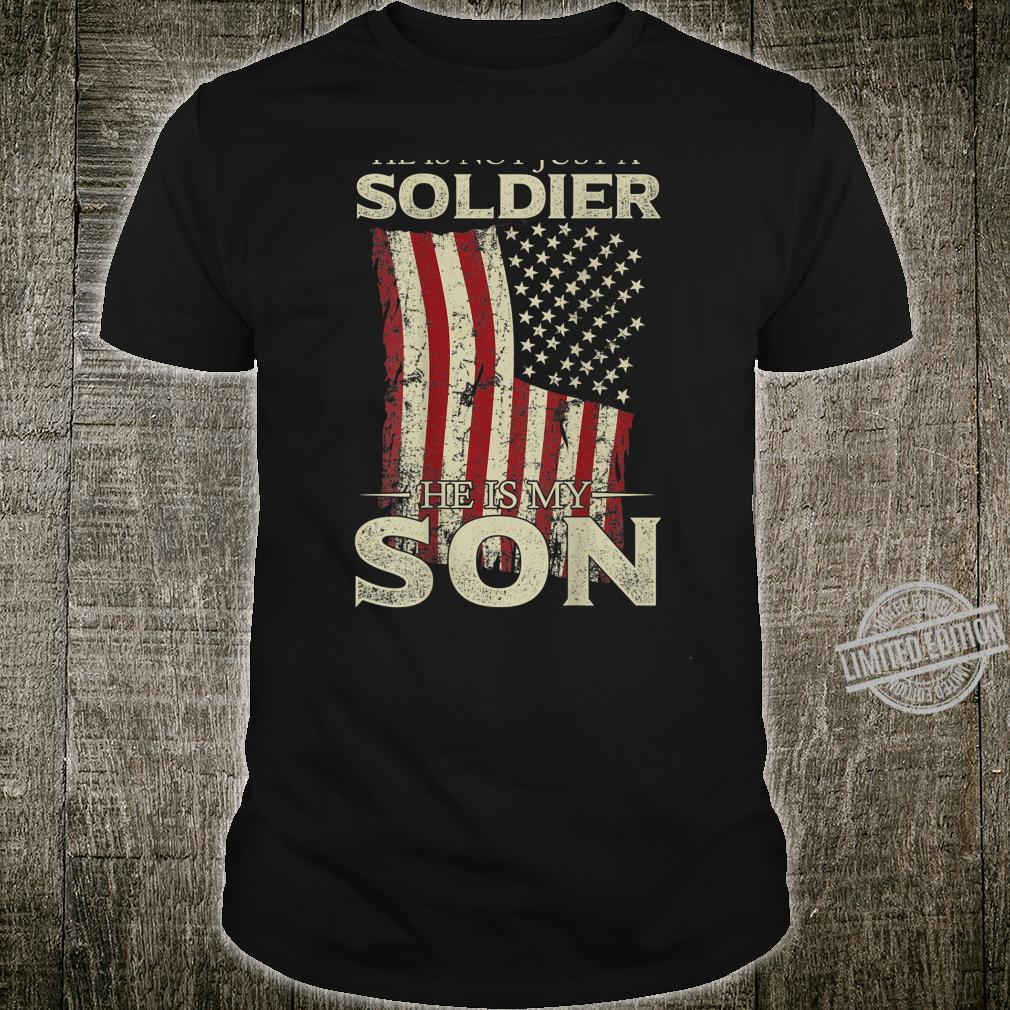 He Is Not Just A Soldier He Is My Son On The Back Shirt