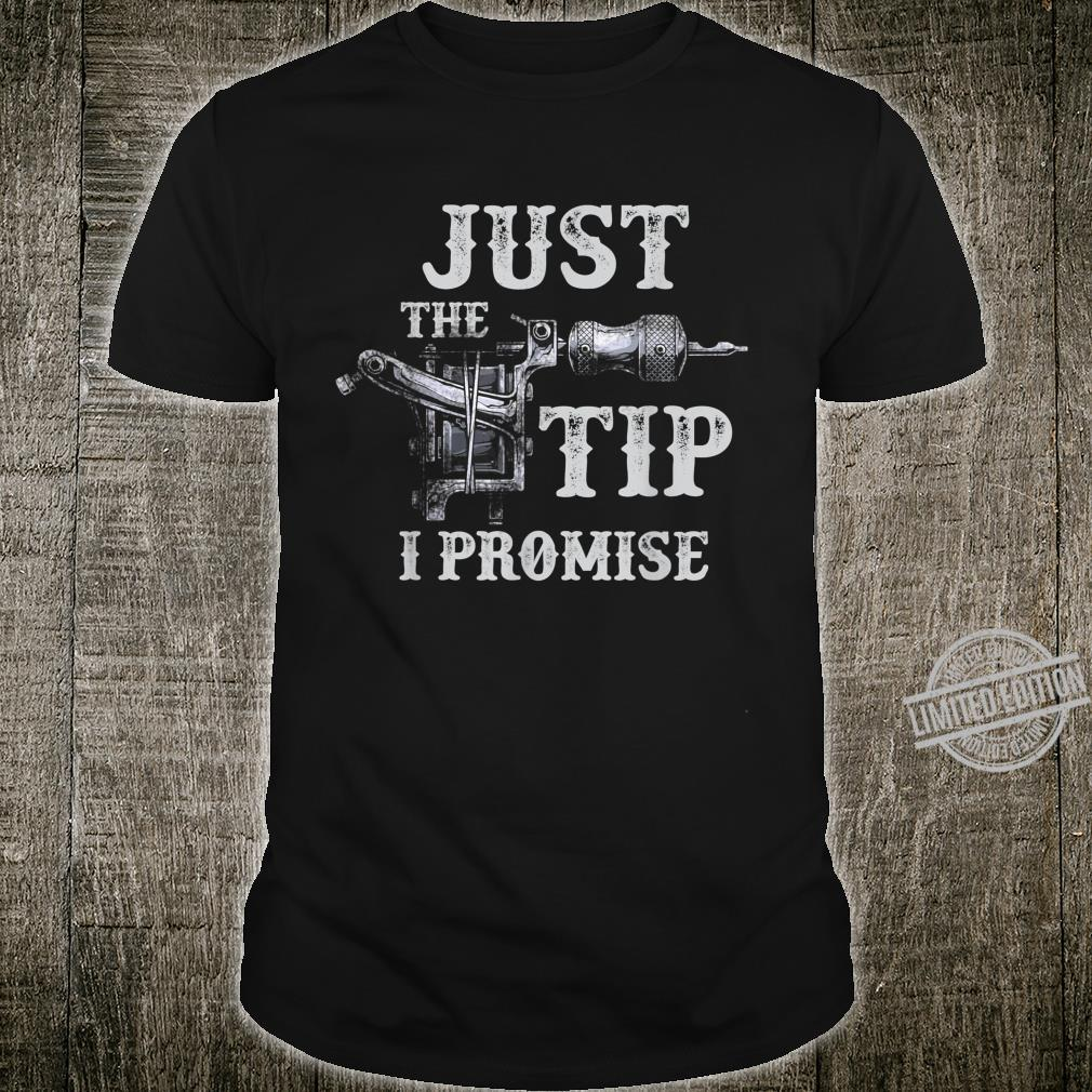 Just The Tip I Promise Inked and Tattooed Artist Gun Shirt