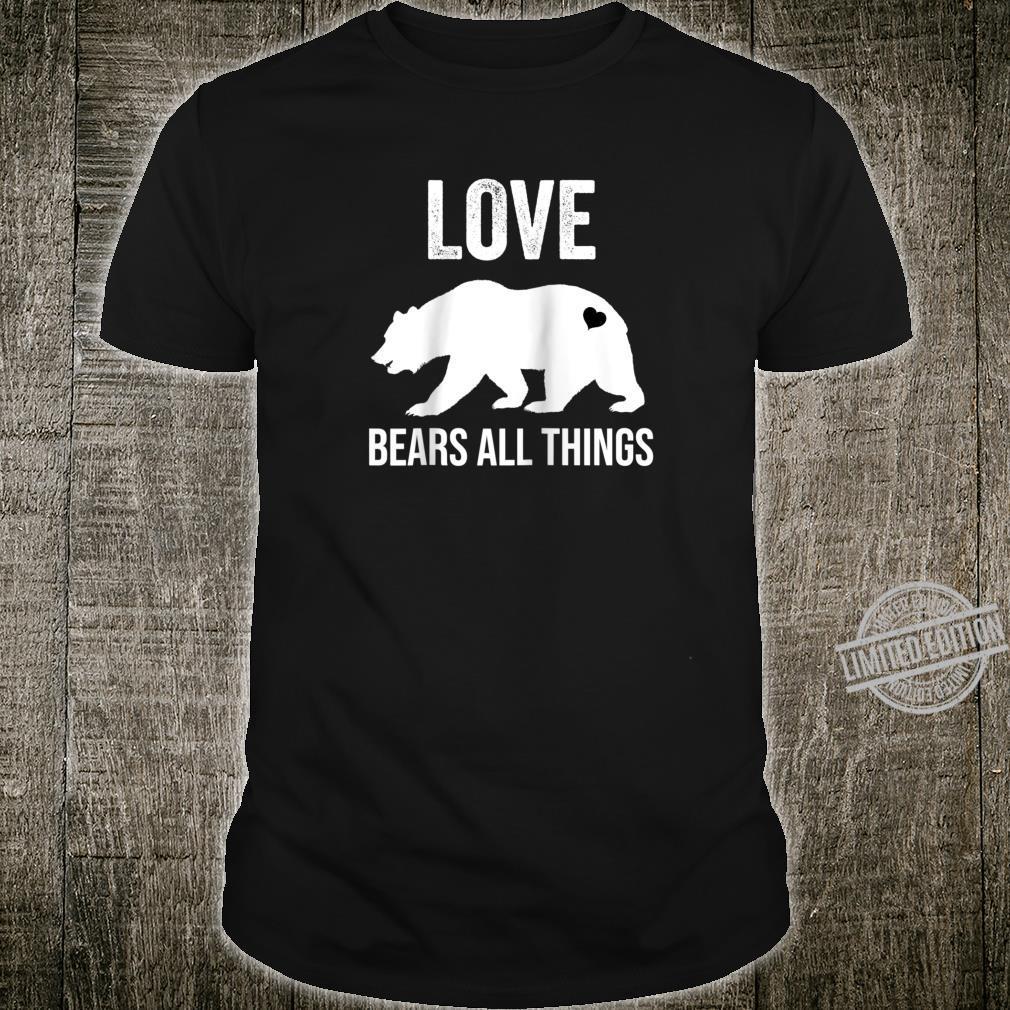 Love Bears All Things Shirt,Bear Tees to Love First Shirt