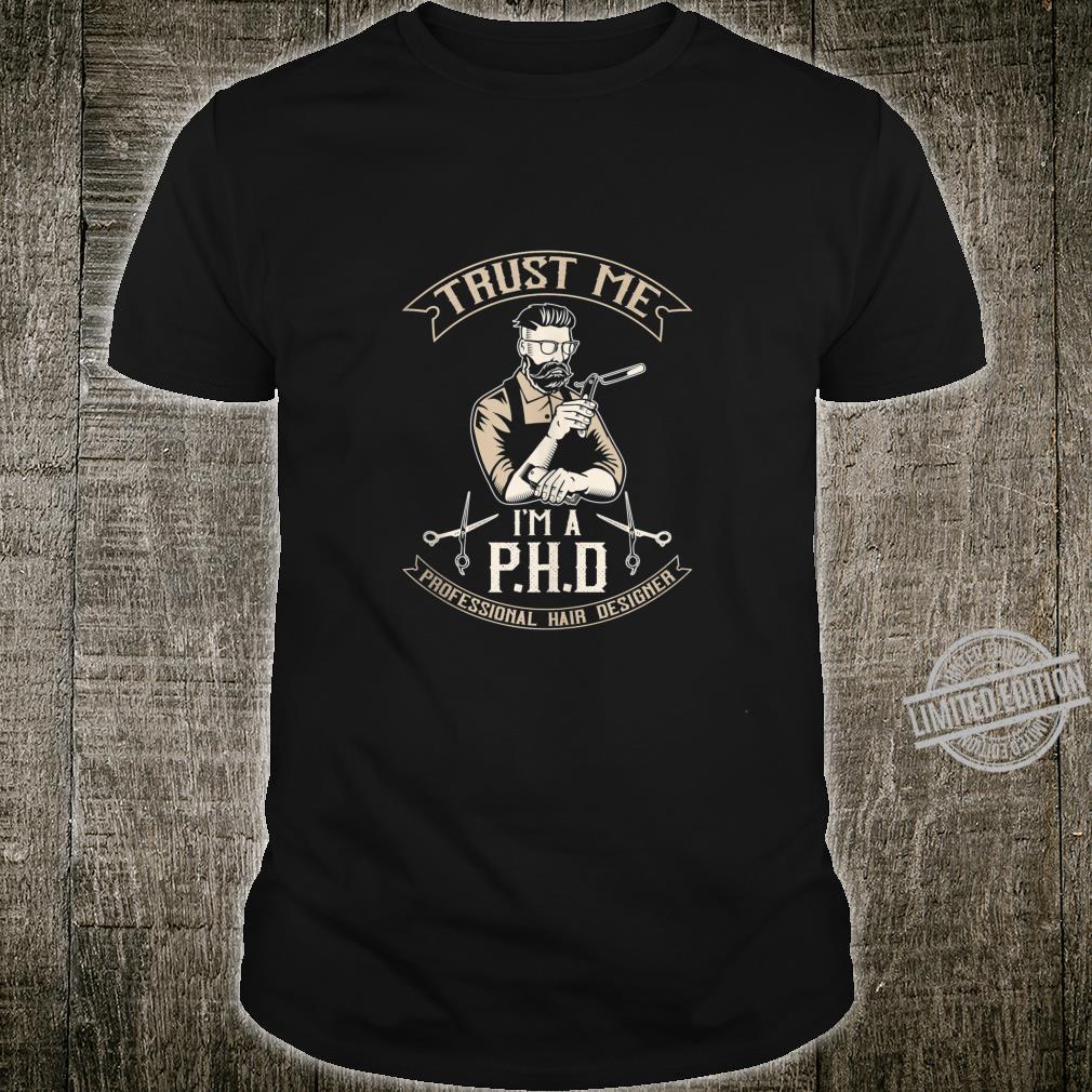 Mens Trust Me I'm a PHD Professional Hair Designer Shirt
