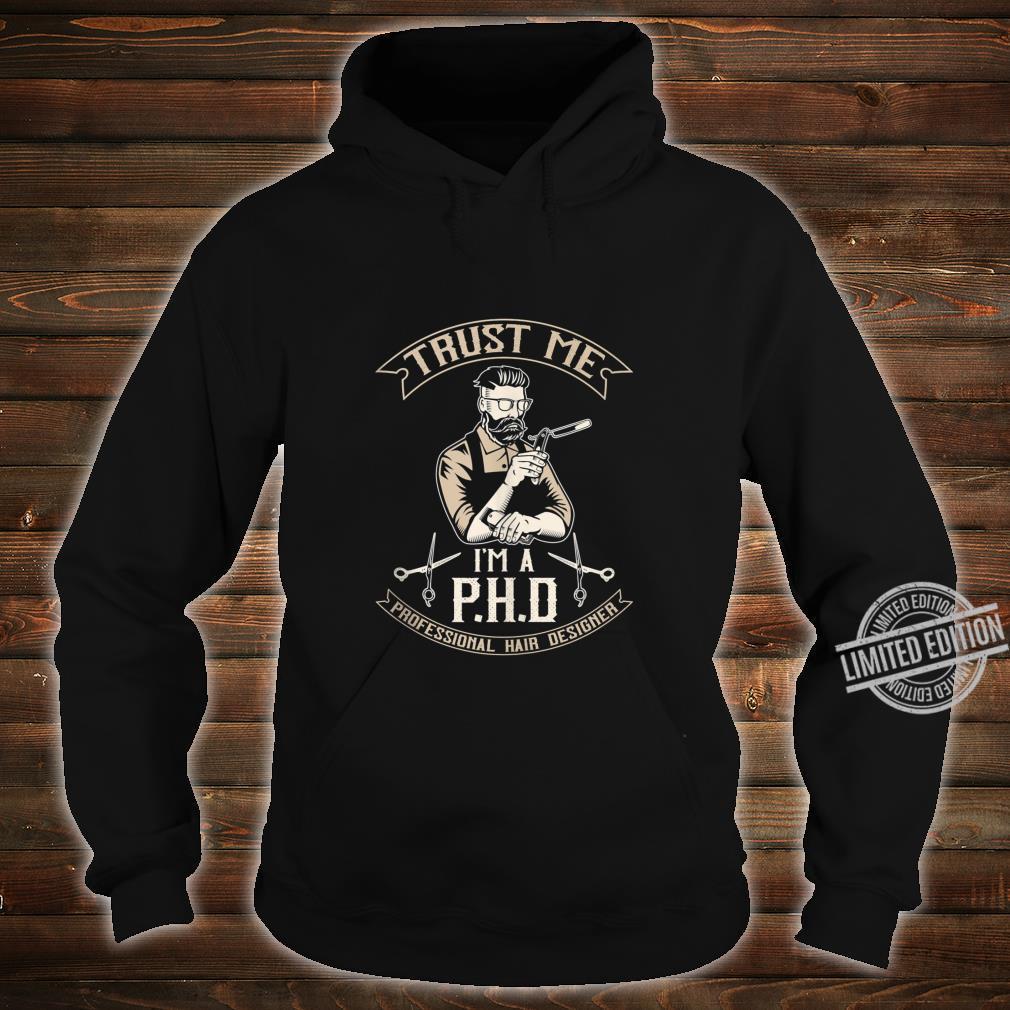Mens Trust Me I'm a PHD Professional Hair Designer Shirt hoodie