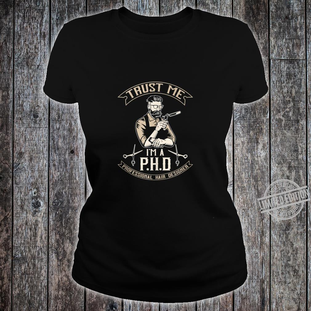 Mens Trust Me I'm a PHD Professional Hair Designer Shirt ladies tee