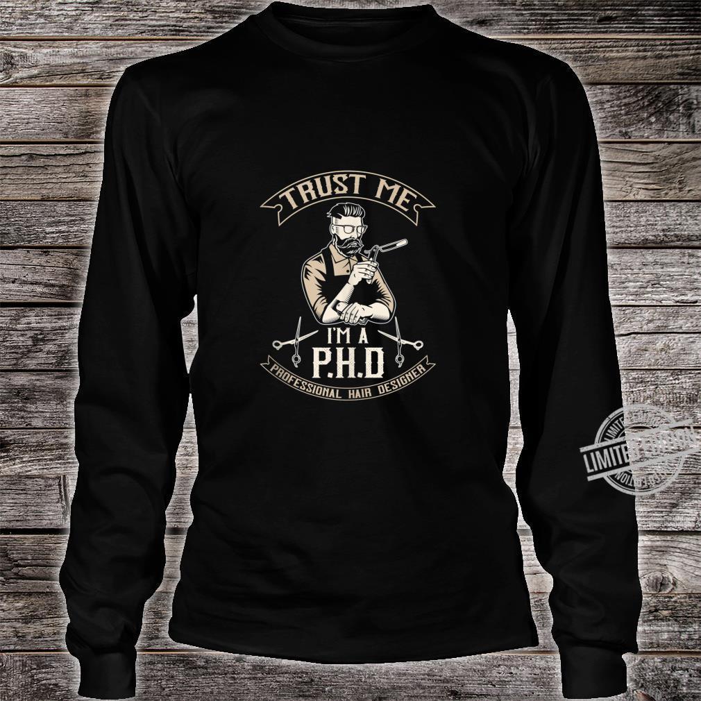 Mens Trust Me I'm a PHD Professional Hair Designer Shirt long sleeved