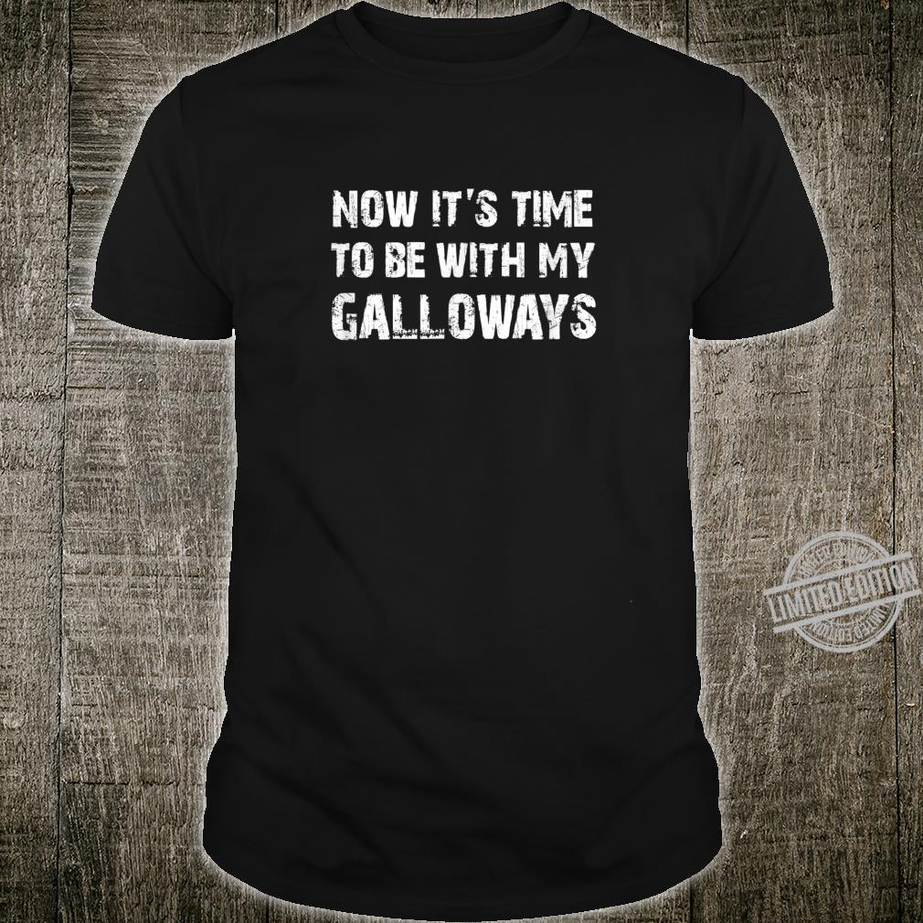 Now it's time to be with my galloways sarcastic cattle Shirt