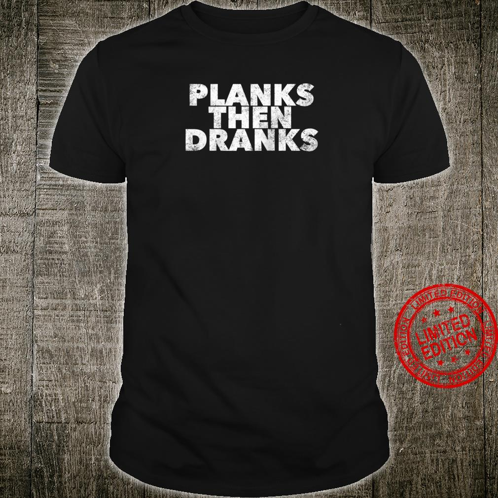 Planks Then Dranks Exercise Planking Quote Drinking Shirt