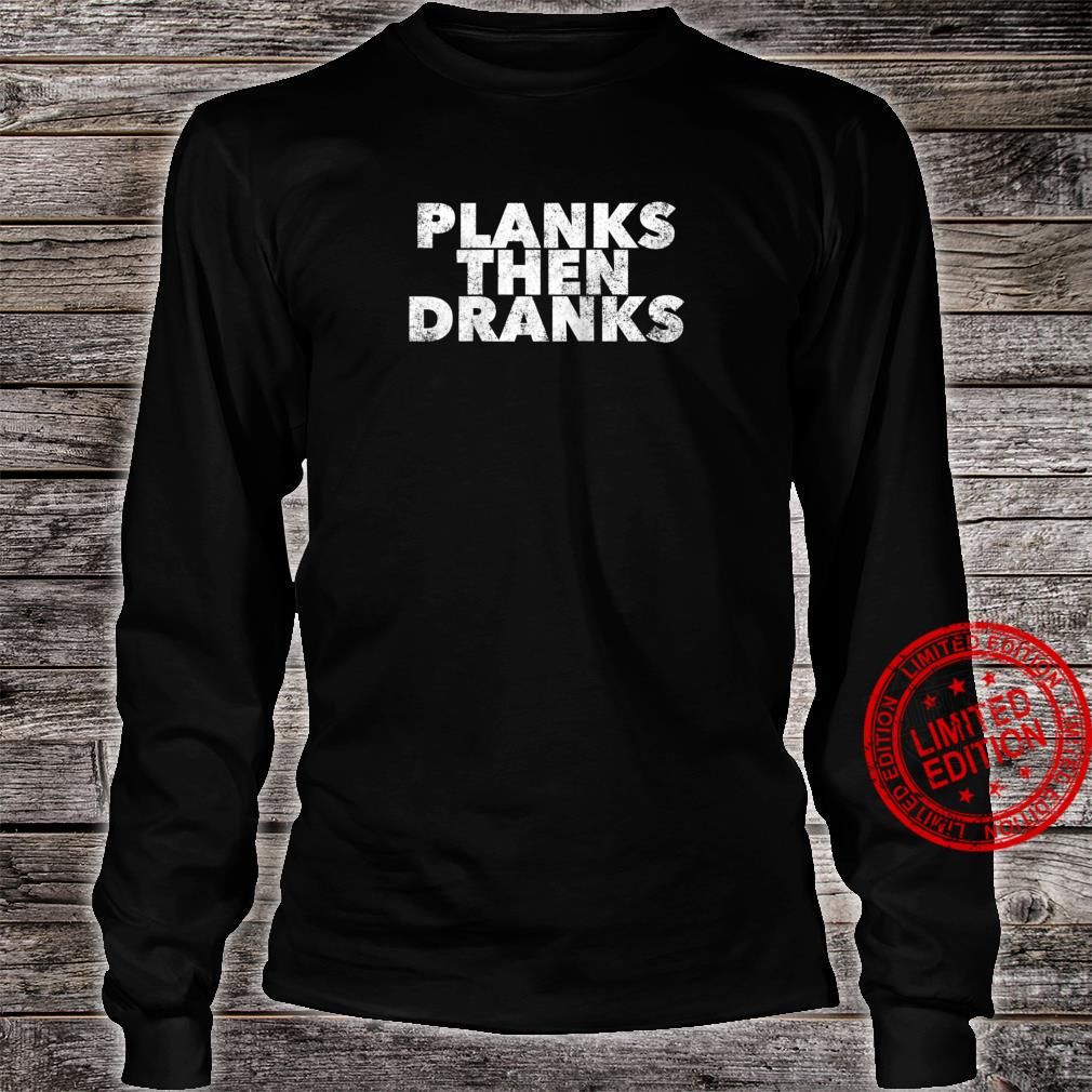 Planks Then Dranks Exercise Planking Quote Drinking Shirt long sleeved