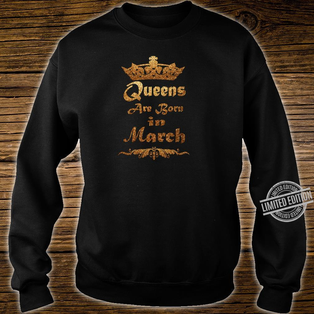 Queens are born in March Birthday for girls Shirt sweater