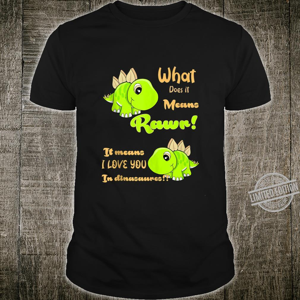 Rawr means I Love You in Dinosaur fortoddlers Shirt