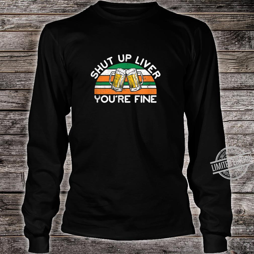 Shut Up Liver You're Fine Distressed St. Patrick's Day Shirt long sleeved
