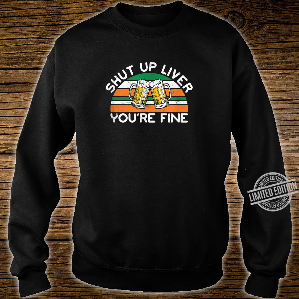 Shut Up Liver You're Fine Distressed St. Patrick's Day Shirt sweater