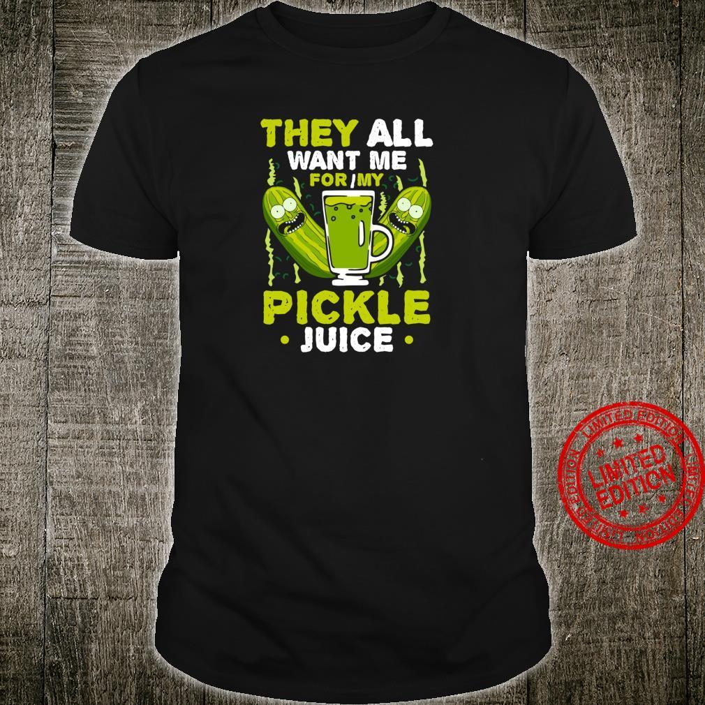 Sie alle wollen mich für meinen Gurkensaft Adult Pun Shirt