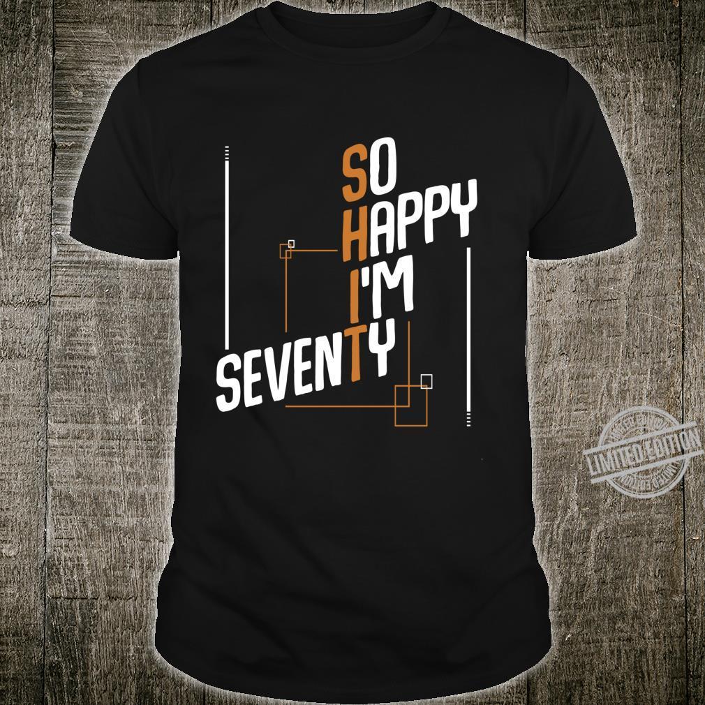 So Happy I M Seventy 70 Years Old 70th Birthday Quotes Shirt