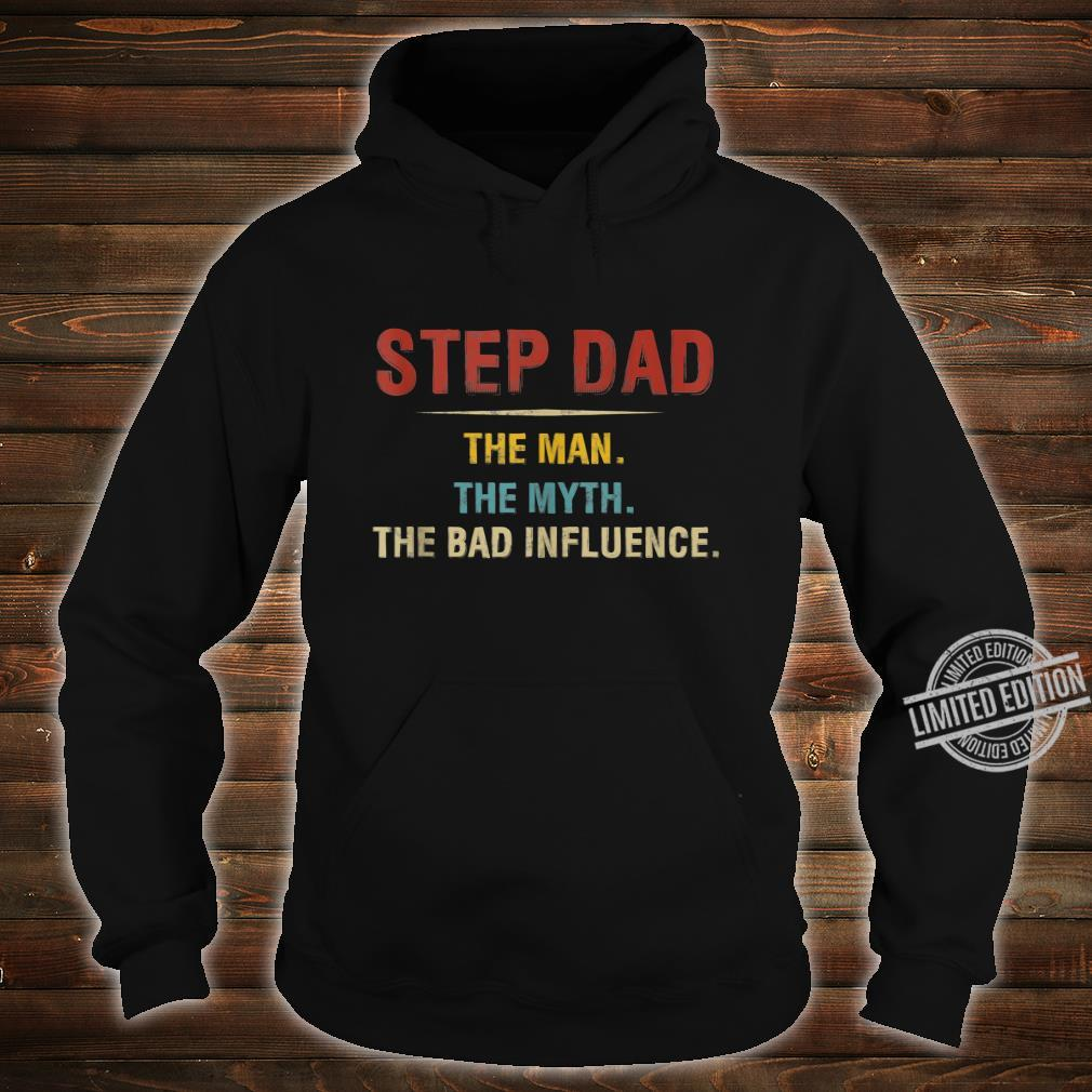 Step Dad The Man The Myth The Bad Influence Fathers Day Shirt hoodie