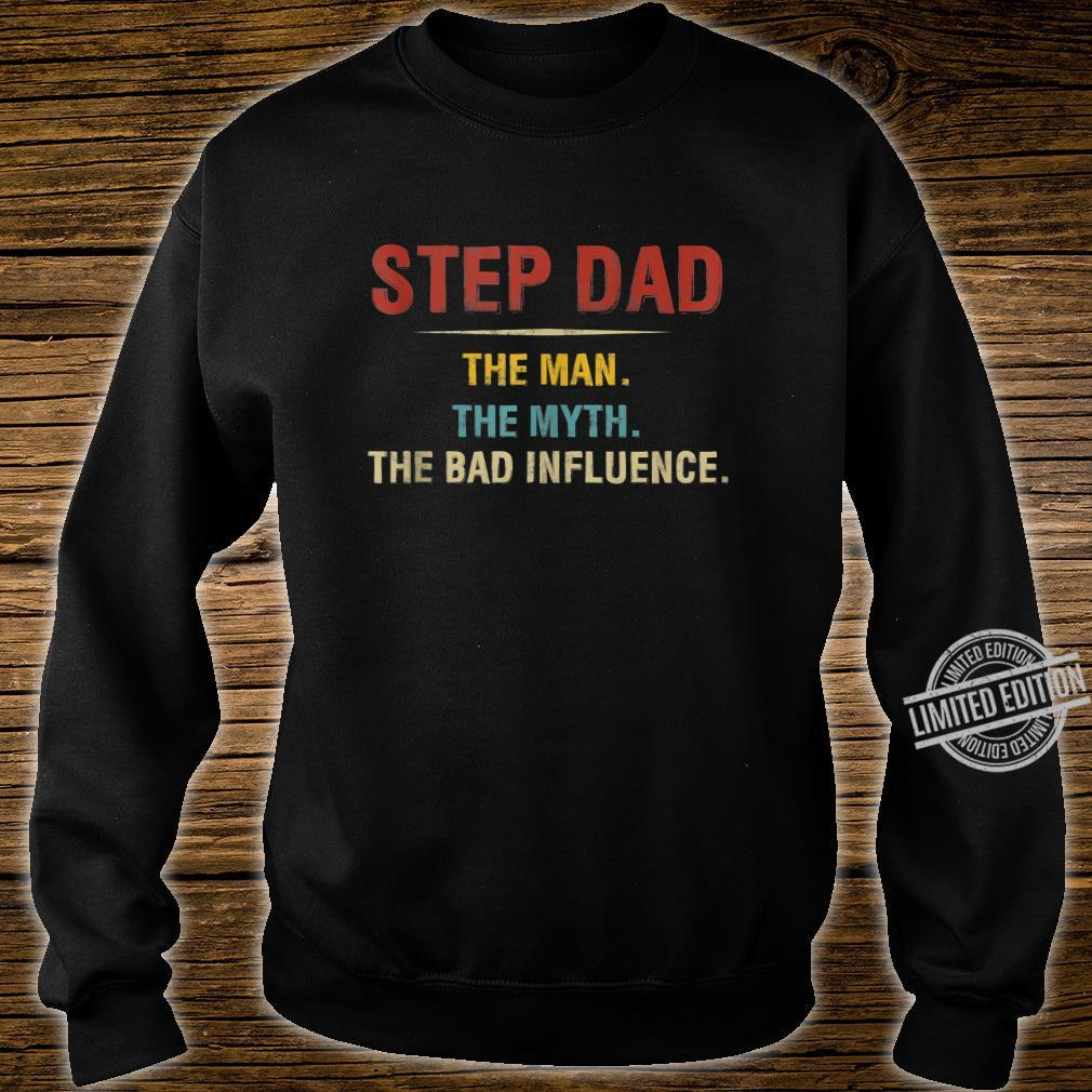 Step Dad The Man The Myth The Bad Influence Fathers Day Shirt sweater