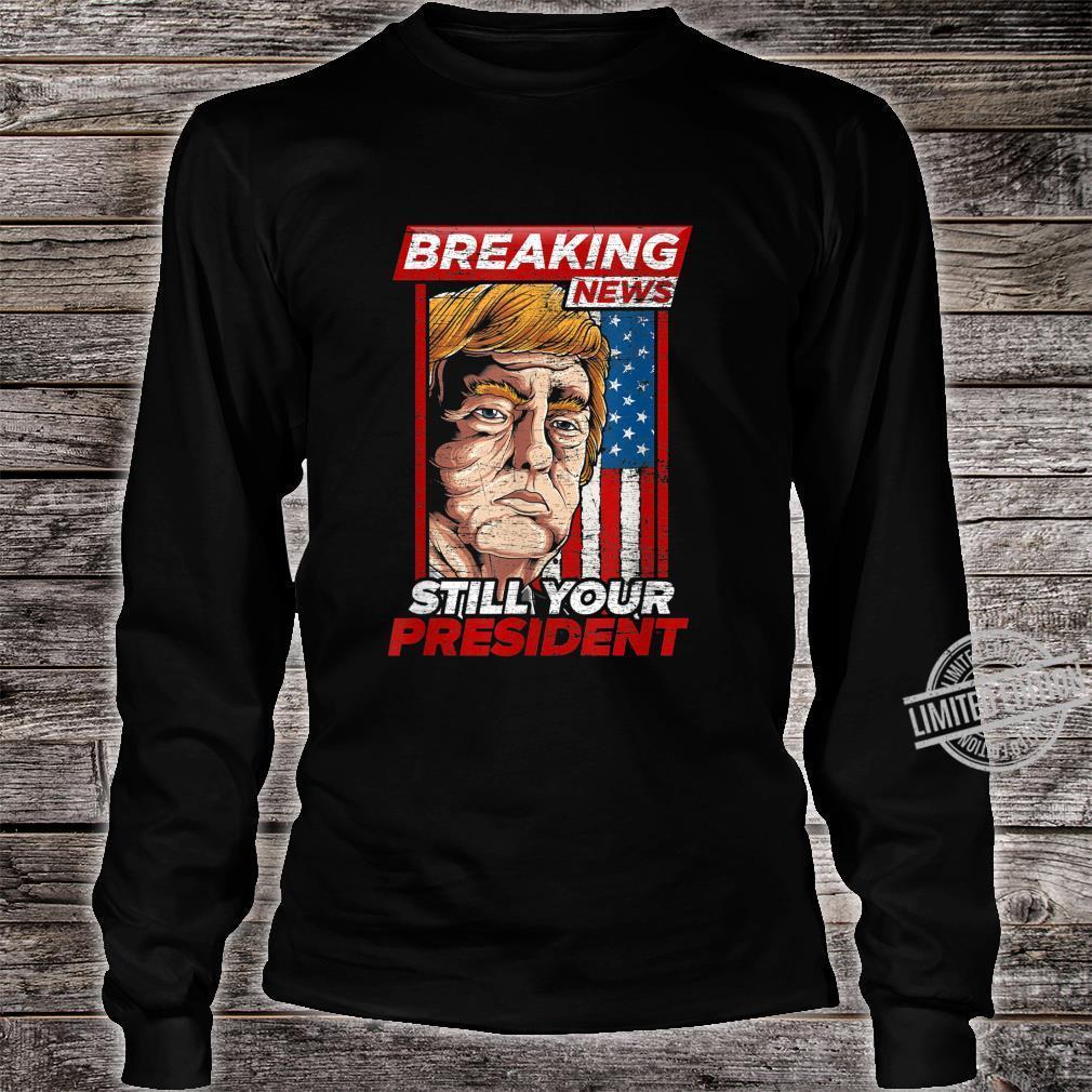 Still Your President Donald Trump Shirt long sleeved