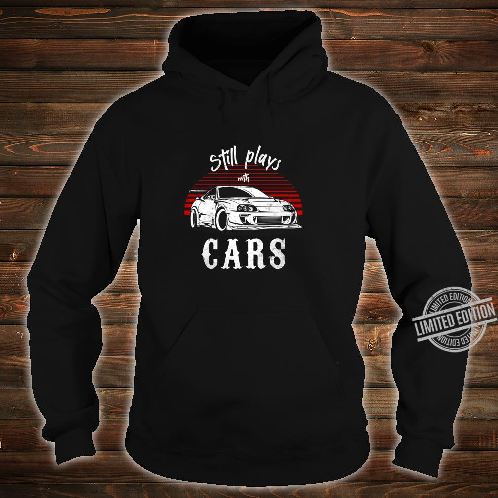 Still plays with cars JDM Retro Vintage Tuning Car Shirt hoodie