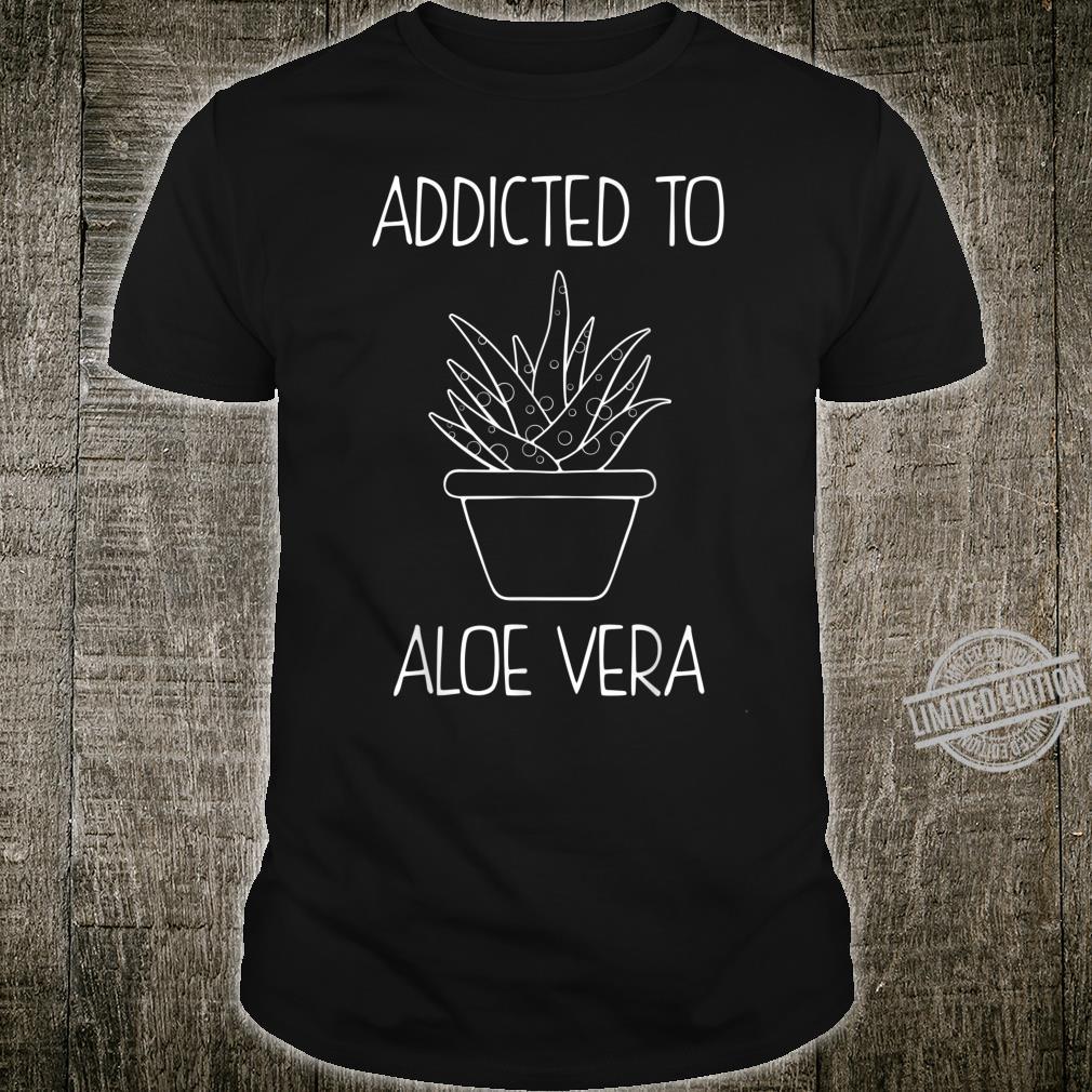 Succulent Garden Addicted To Aloe Vera Shirt
