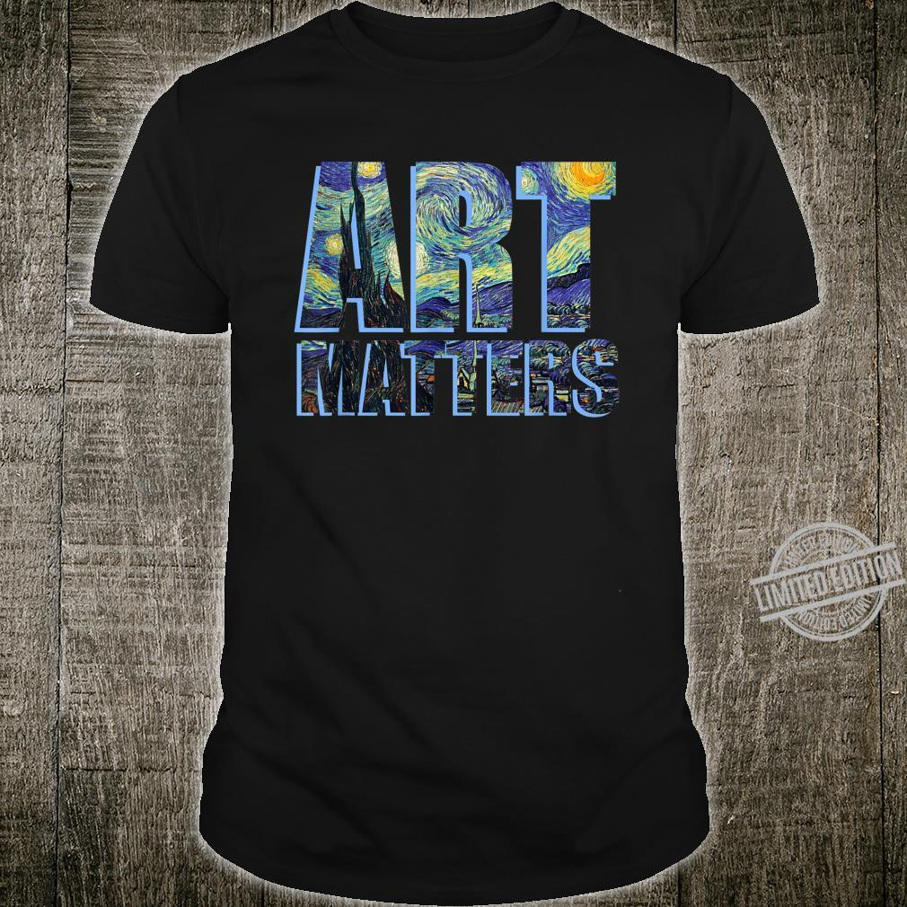 Van Gogh Shirt ART MATTERS Artist Arts Teacher Shirt
