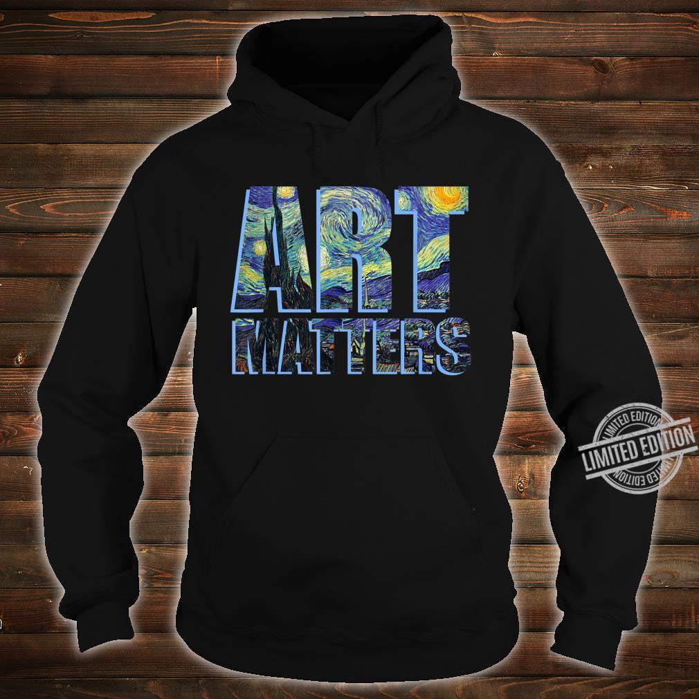 Van Gogh Shirt ART MATTERS Artist Arts Teacher Shirt hoodie