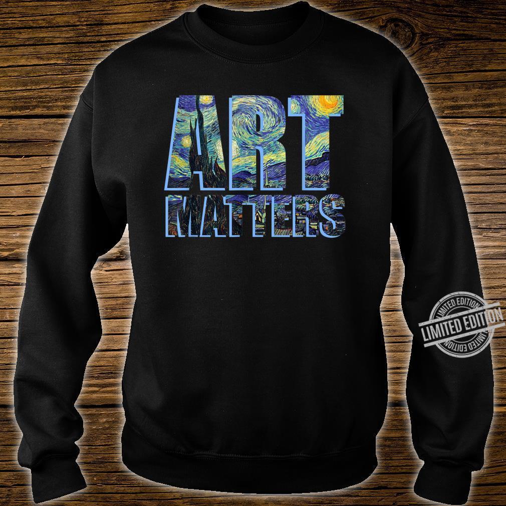 Van Gogh Shirt ART MATTERS Artist Arts Teacher Shirt sweater