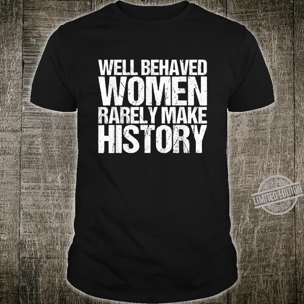Well Behaved Rarely Make History Shirt