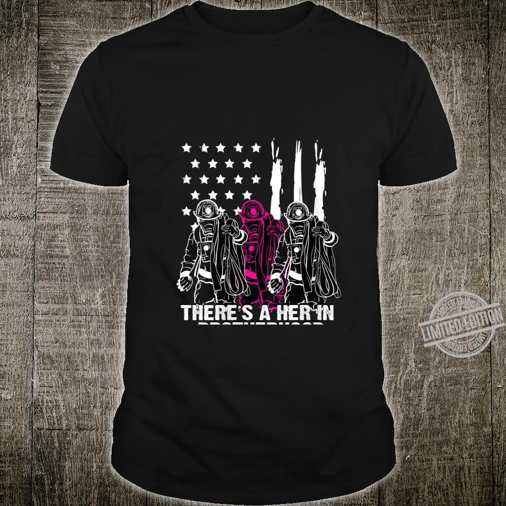 Womens Female Firefighter There Is A Her In Brotherhood Camaraderie Shirt