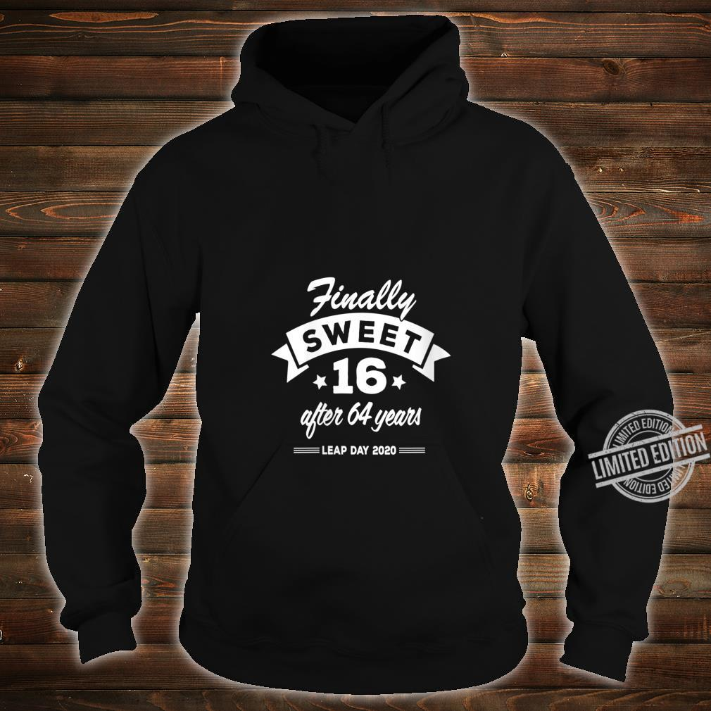 Womens Finally Sweet 16 After 64 Years Leap Day 2020 Birthday Shirt hoodie