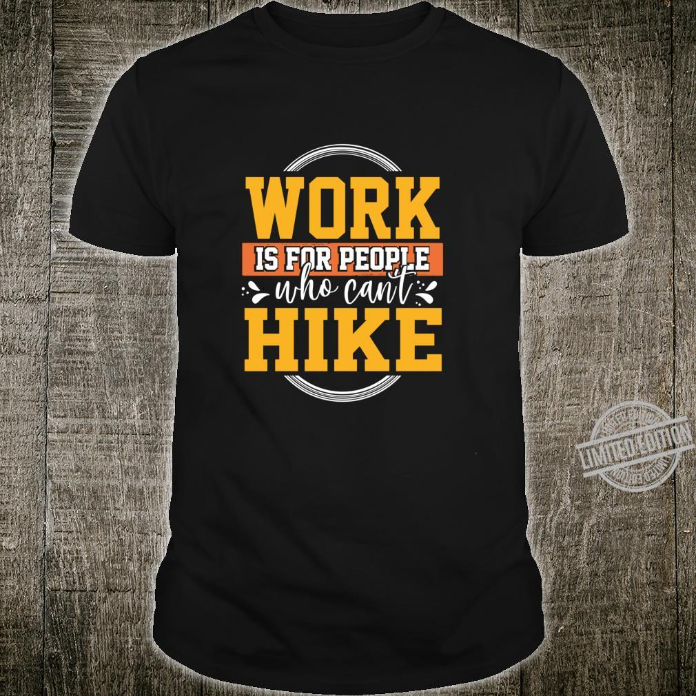 Work is for People who can't hike Shirt
